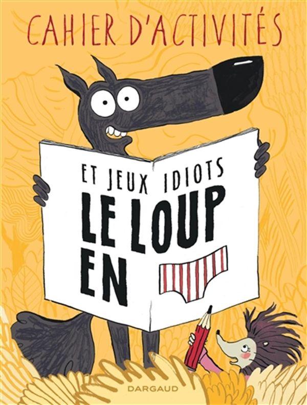 Le loup en slip et jeux idiots - Cahier d'activités