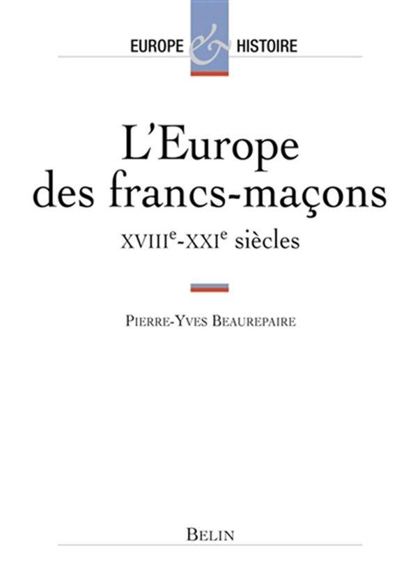 Europe des francs-maçons - XVIIIe et XXIe siècles