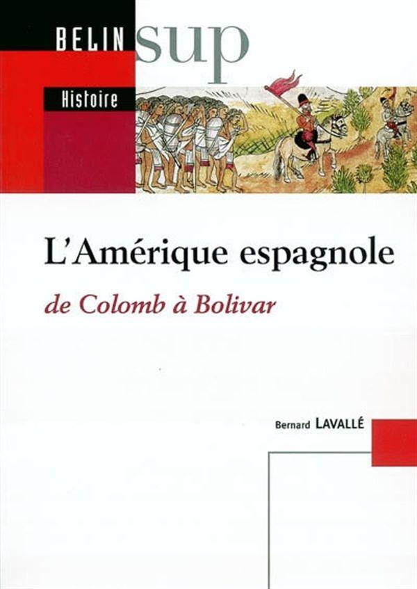 L'Amérique espagnole de Colomb à Bolivar