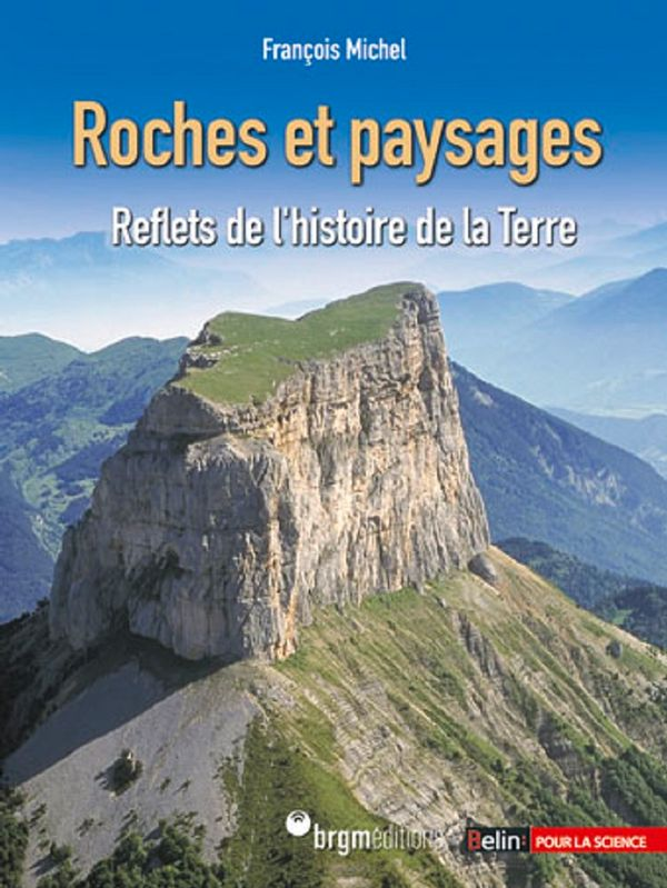 Roches et paysages: reflets de l'histoire de la terre