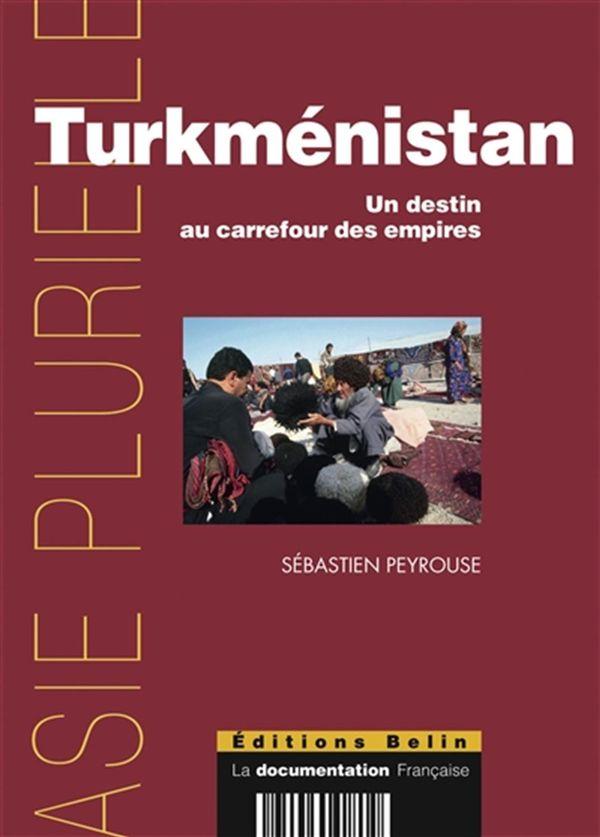 Turkménistan: un destin au carrefour des empires