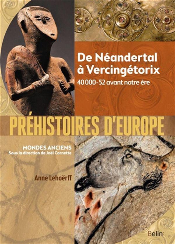 Préhistoires d'Europe: de Néandertal à Vercingétorix