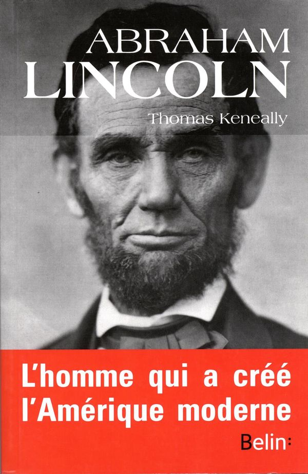 Abraham Lincoln : L'homme qui a créé l'Amérique moderne