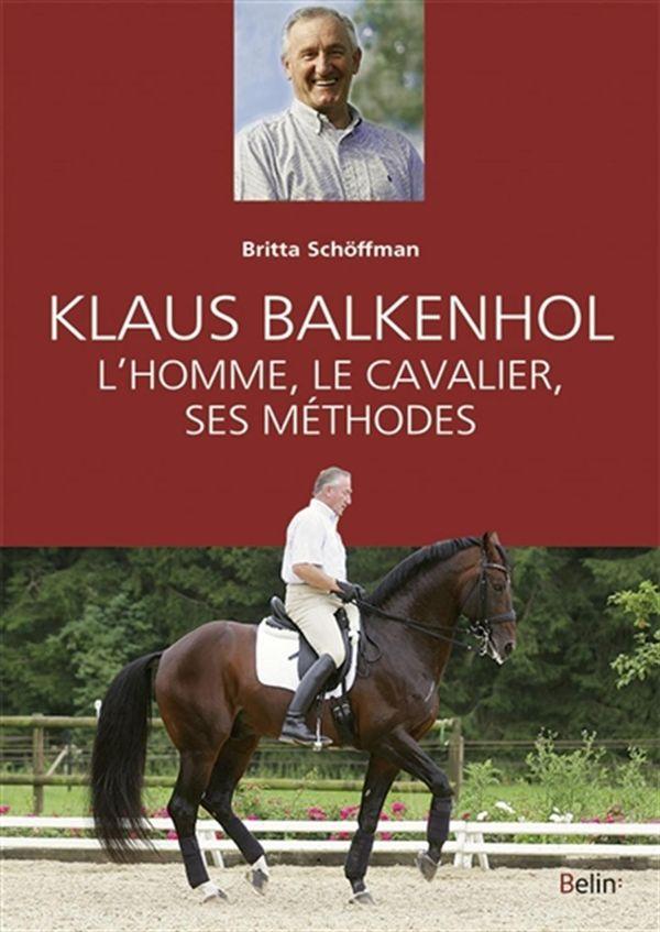 Klaus Balkenhol : L'homme, le cavalier, ses méthodes