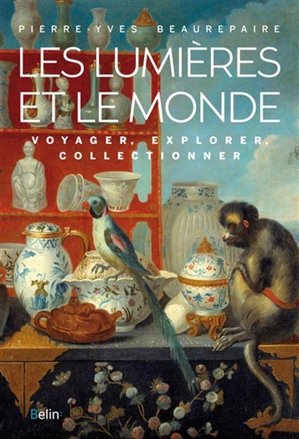Les Lumières et le Monde : Voyager, Explorer, Collectionner