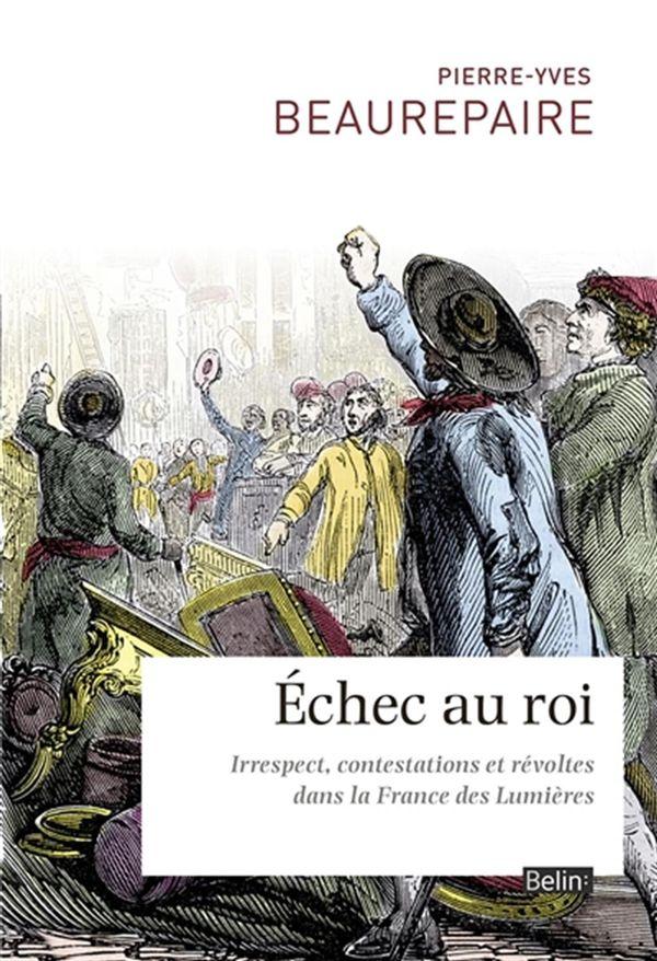 Echec au roi: irrespect, contestations et révoltes