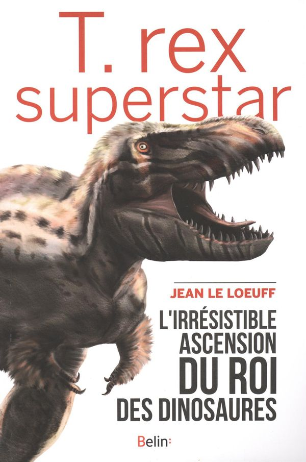 T. Rex Superstar : L'irrésistible ascension du roi des dinosaures