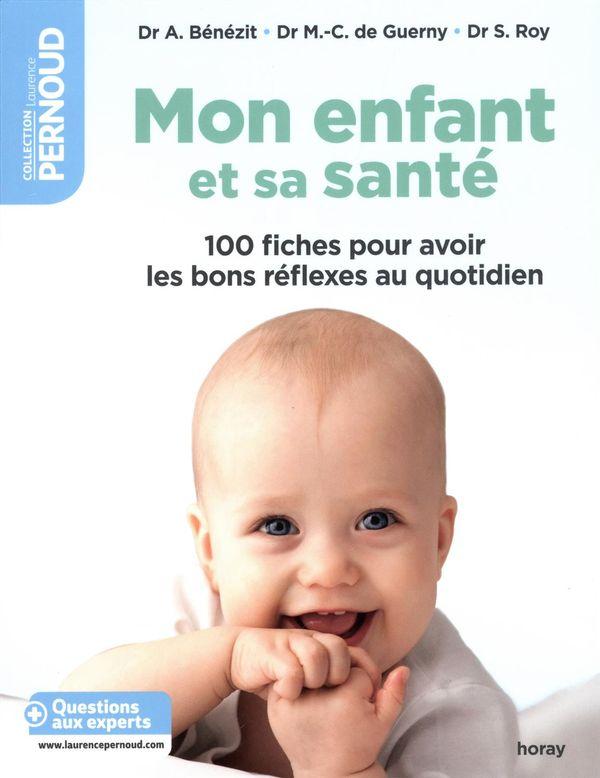 Mon enfant et sa santé : 100 fiches pour avoir les bons réflexes au quotidien