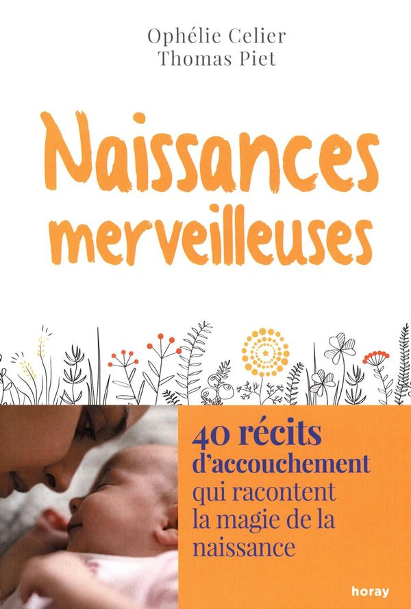 Naissances merveilleuses : 40 récits d'accouchements qui racontent la magie de la naissance