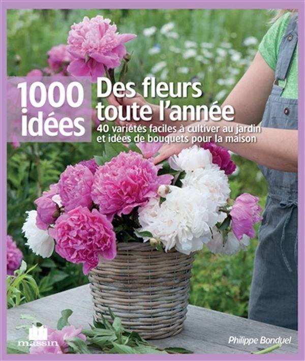 Des fleurs toute l'année  40 variétés faciles à cultiver...