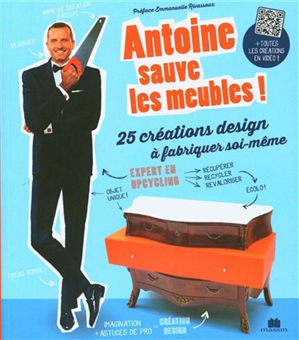 Antoine sauve les meubles ! - 25 créations design à fabriquer soi-même