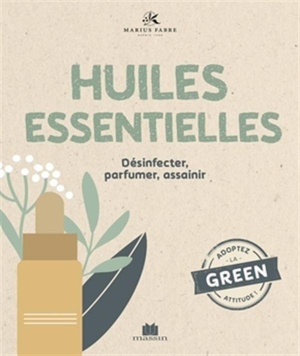 Les huiles essentielles : Désinfecter, parfumer, assainir