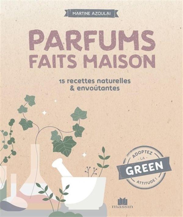 Parfums faits maison : 28 recettes naturelles & envoûtantes