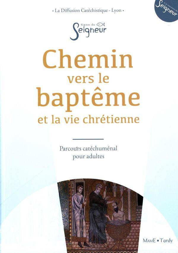 Chemin vers le baptême et la vie chrétienne : Livre de l'accompagné