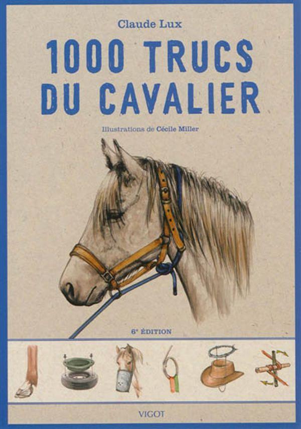 1000 trucs du cavalier 6e édition