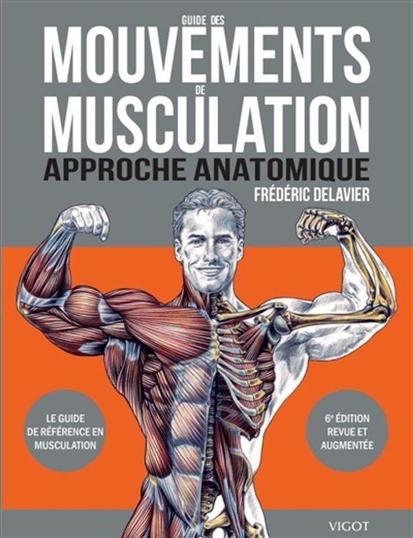 Guide des mouvements de musculation : Approche anatomique - 6e édition