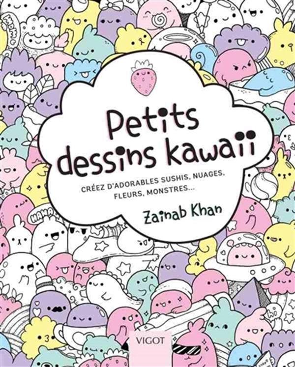 Petits dessins kawaii : Créez d'adorables sushis, nuages, fleurs, monstres...