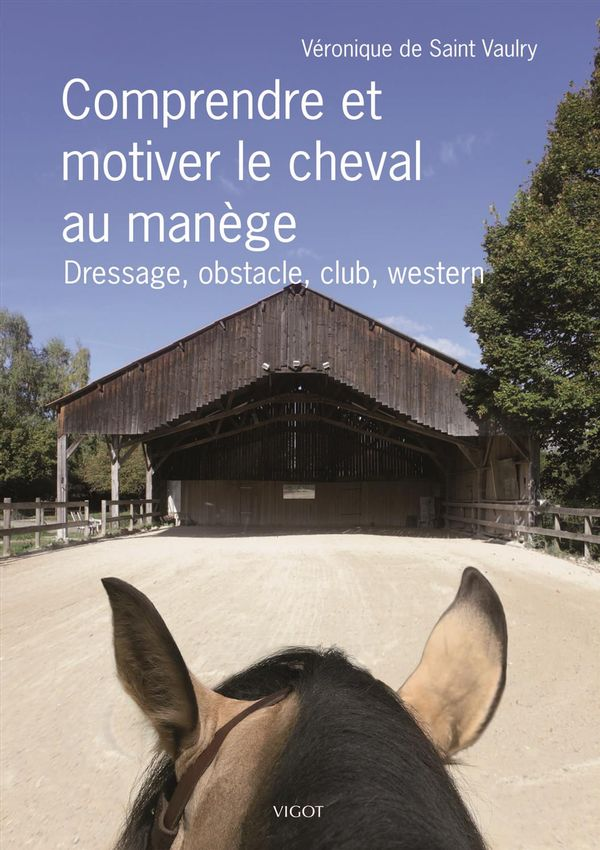 Comprendre et motiver le cheval au manège : Dressage, obstacle, club, western
