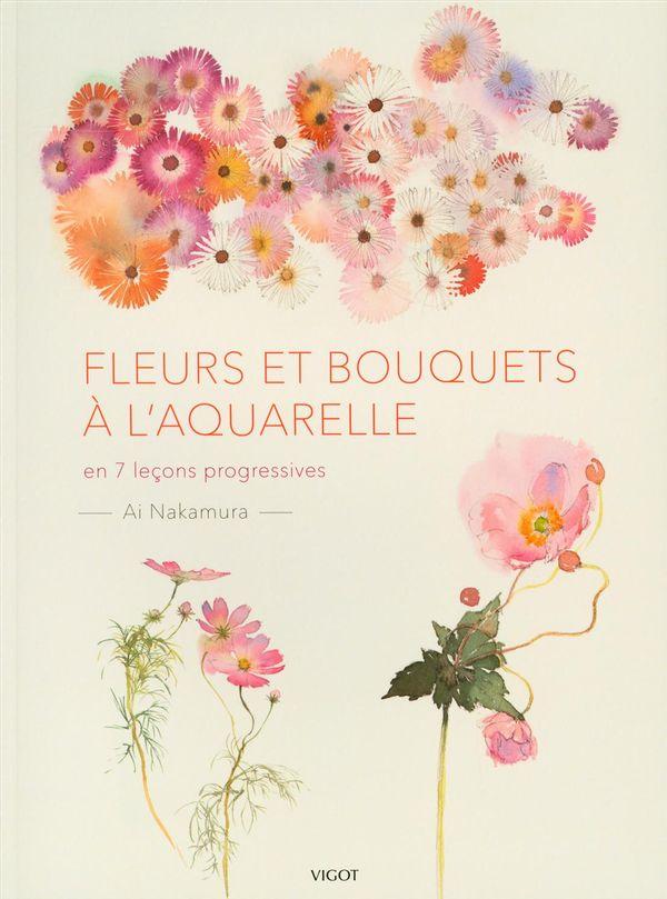 Fleurs et bouquets à l'aquarelle - En 7 leçons progressives