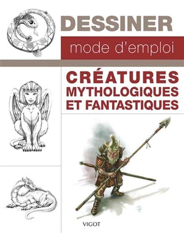 Dessiner mode d'emploi : Créatures mythologiques et fantastiques