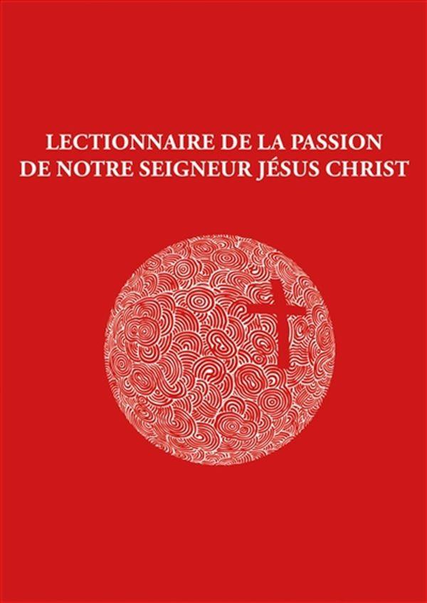 Lectionnaire de la Passion : De notre Seigneur Jésus Christ