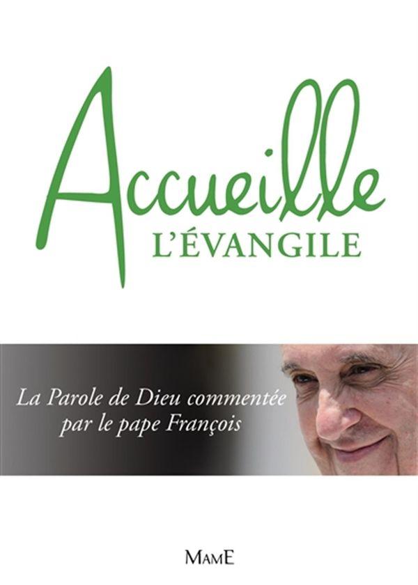 Accueille l'Évangile : La Parole de Dieu commentée par le pape François