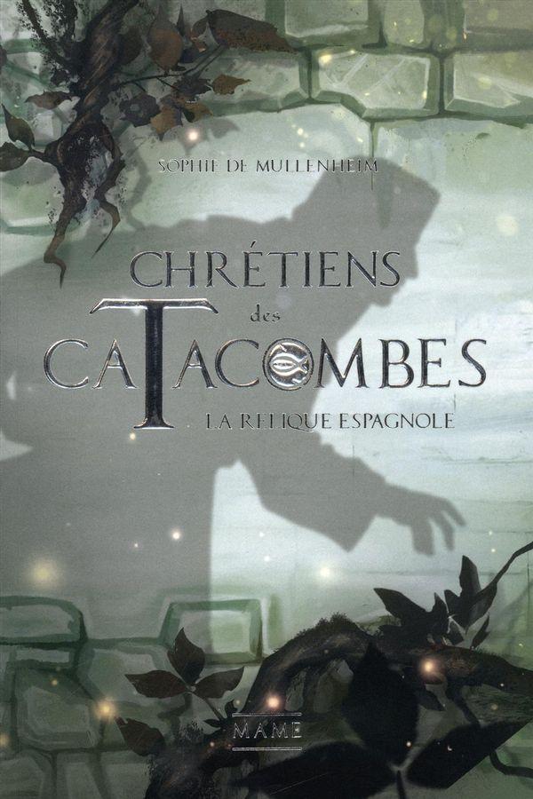 Chrétiens des catacombes 03 : La relique espagnole