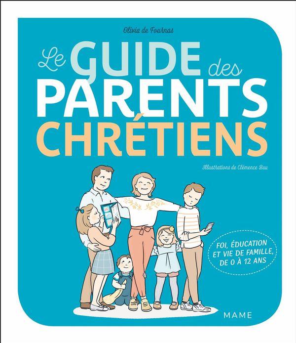 Le guide des parents chrétiens : De 0 à 12 ans