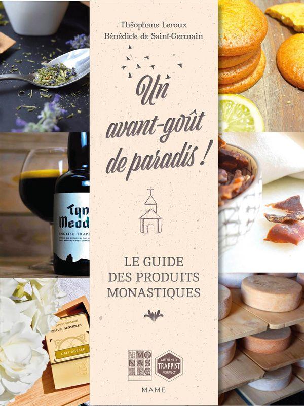 Un avant-goût de paradis ! : Le guide des produits monastiques