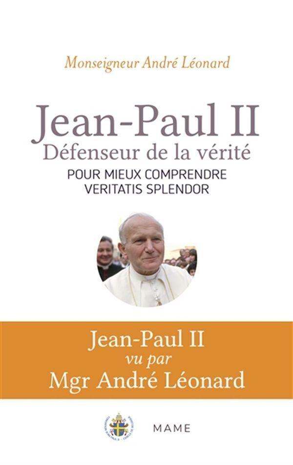 Jean-Paul II, défenseur de la vérité  Comprendre Veritatis Splendor