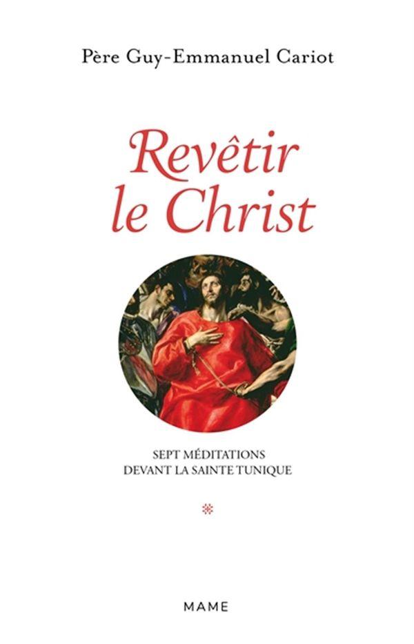 Revêtir le Christ : Sept méditations devant la Sainte Tunique