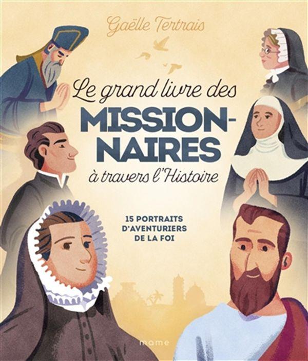 Le grand livre des missionnaires à travers l'histoire : 15 portraits d'aventuriers de la foi