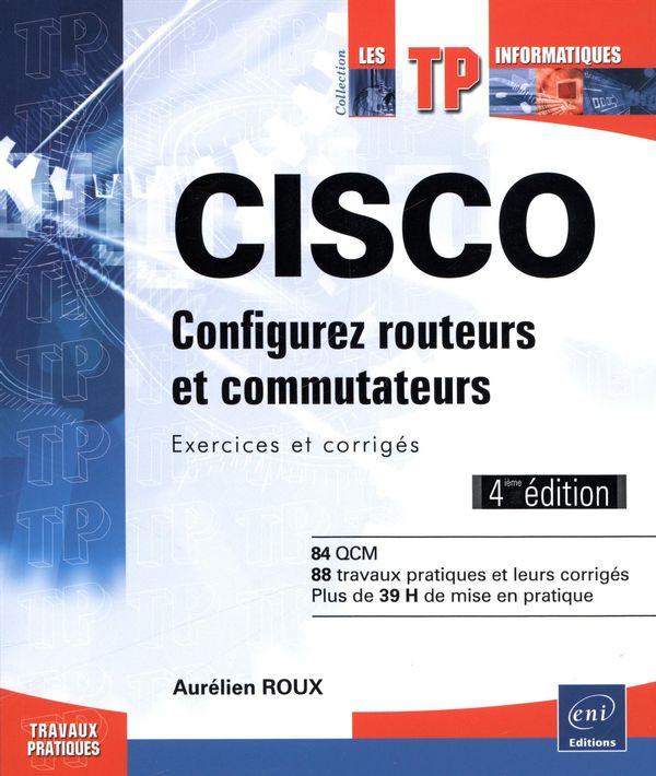 Cisco - Configurez routeurs et commutateurs 4e édi