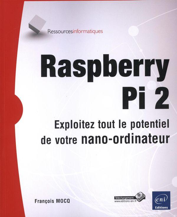 Raspberry Pi 2  Exploitez tout potentiel de votre nano-ordinateur