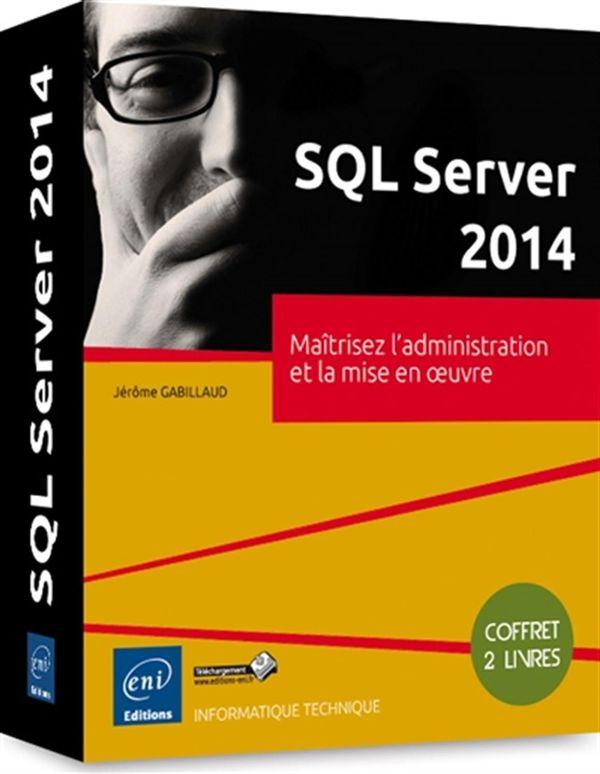 SQL Server 2014 - Maîtrisez l'administration et la mise...