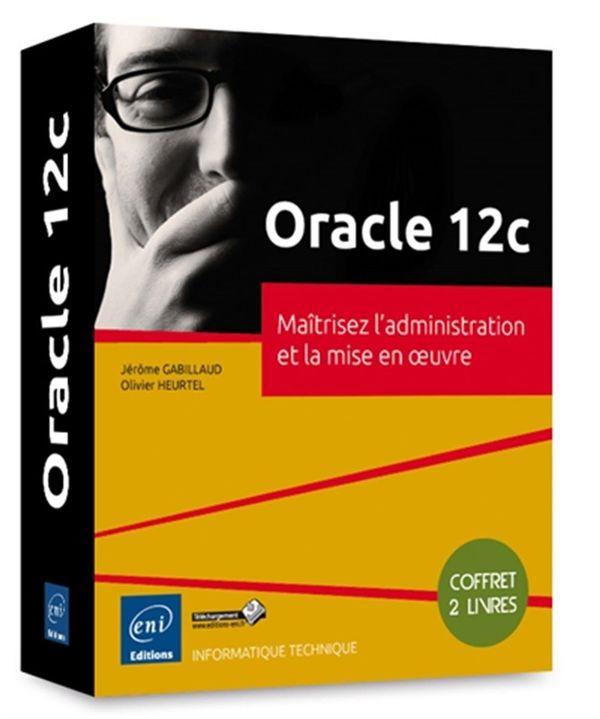 Oracle 12c - Maîtrisez l'administration et la mise en oeuvre