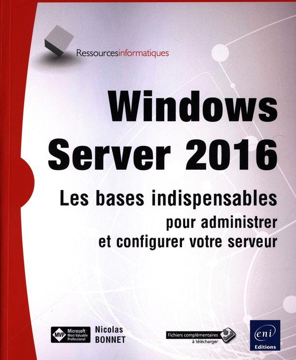 Windows Server 2016 - Les bases indispensables pour administrer et configurer votre serveur