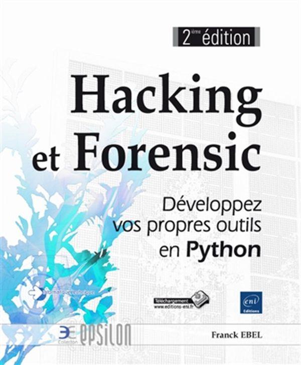 Hacking et Forensic  Développez vos propres outils en Python 2e édition