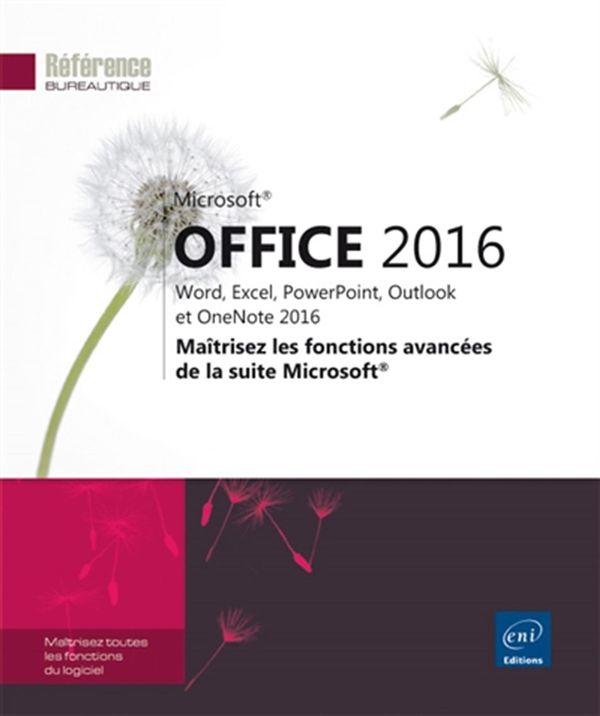 Office 2016 - Maîtrisez les fonctions avancées de la suite Microsoft