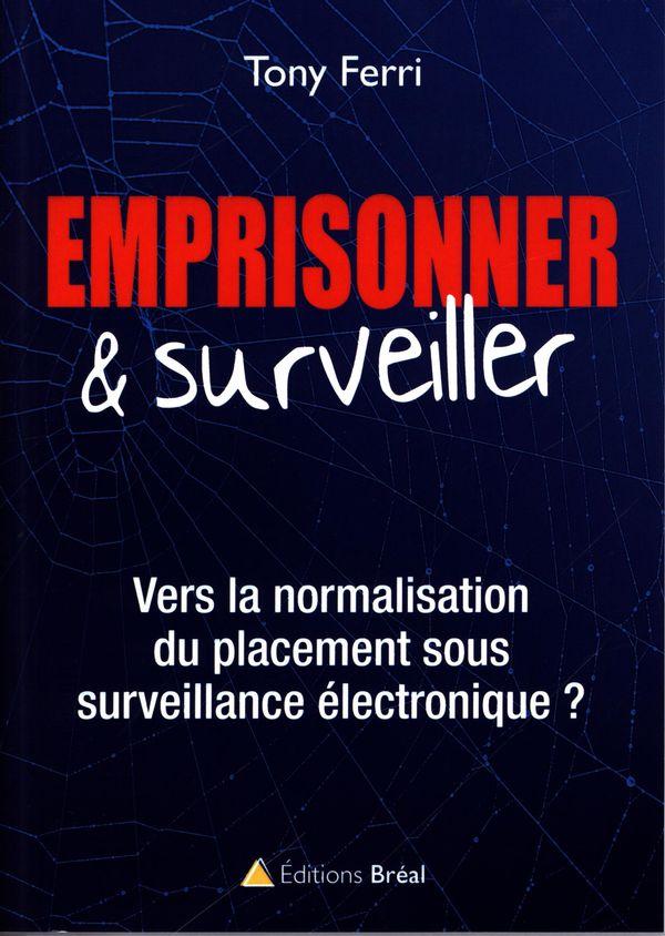 Emprisonner & surveiller : Vers la normalisation du placement sous surveillance électronique ?