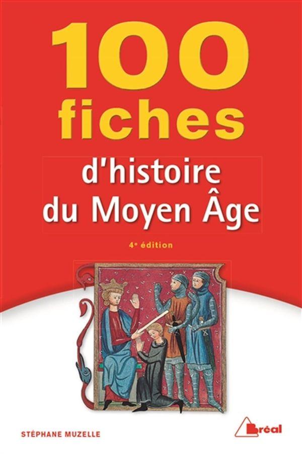 100 fiches d'histoire du Moyen Âge 4e édition