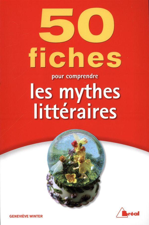 50 fiches pour comprendre les mythes littéraires