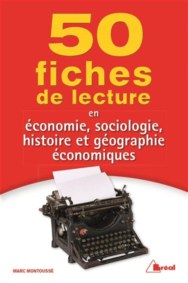 50 fiches de lecture en économie, sociologie, histoire et géographie économiques