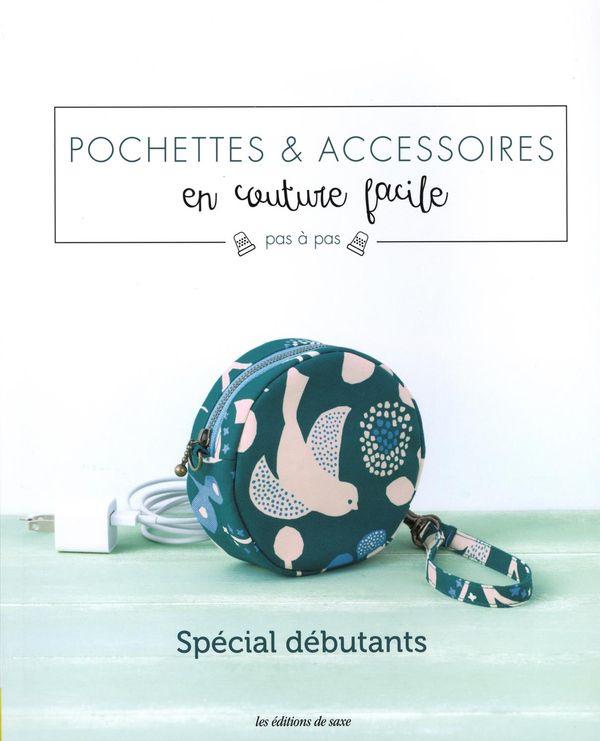 Pochettes & accessoires en couture facile pas à pas - Spécial débutants