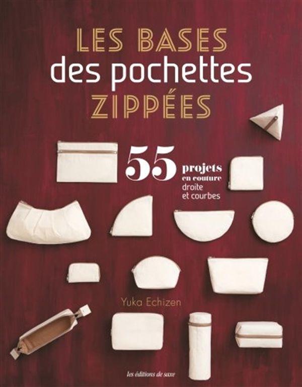 Les bases des pochettes zippées : 55 projets en couture droite et courbe