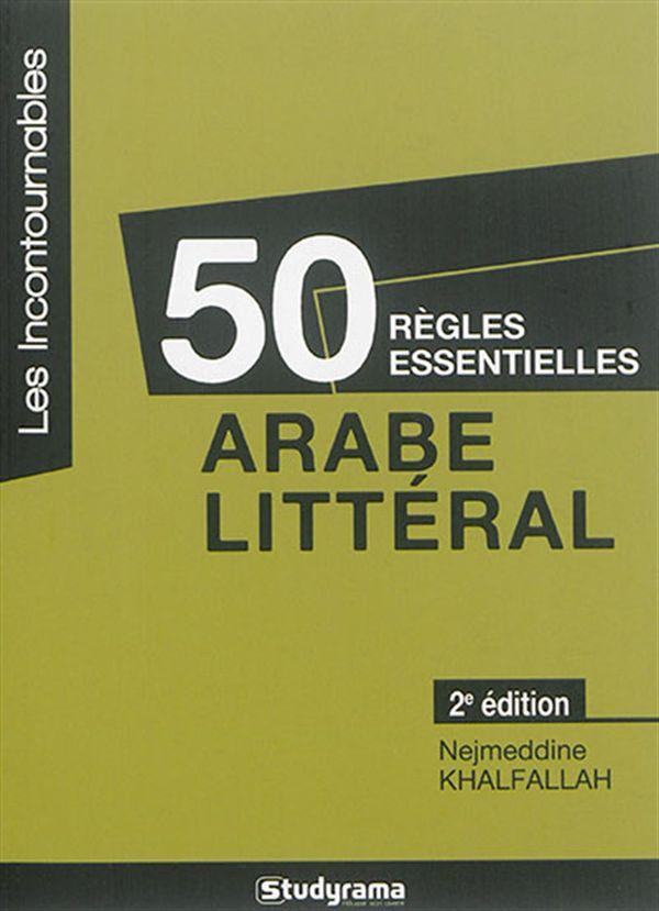 50 règles essentielles arabe littéral 2e édition