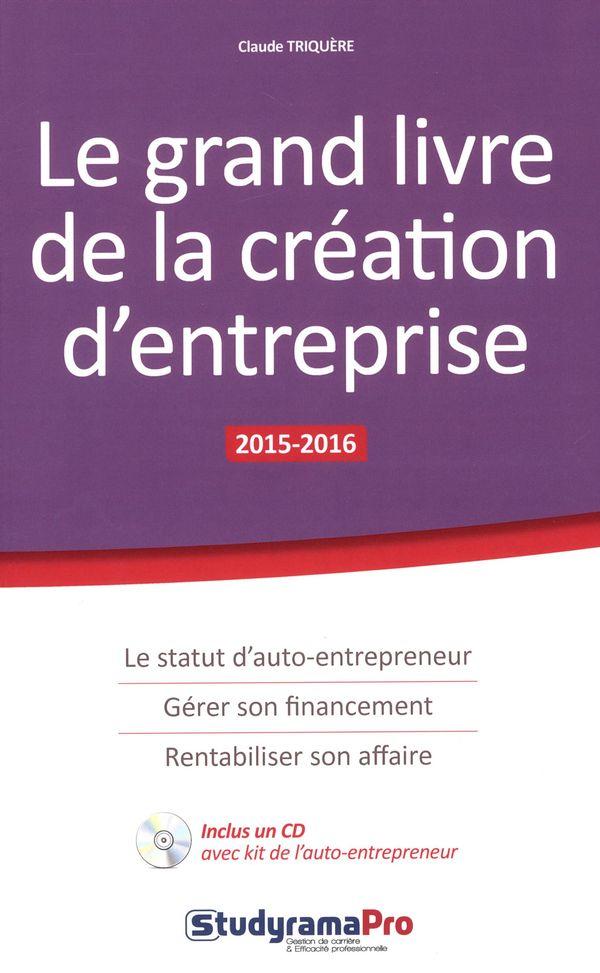 Le grand livre de la cr ation d 39 entreprise 2015 2016 for Idee creation entreprise 2016