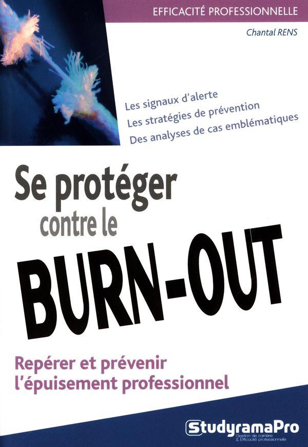 Se protéger contre le burn-out : Repérer et prévenir l'épuisement professionnel