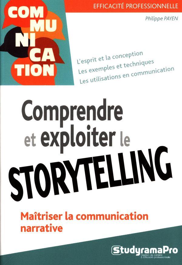Comprendre et exploiter le storytelling : Maîtriser la communiction narrative