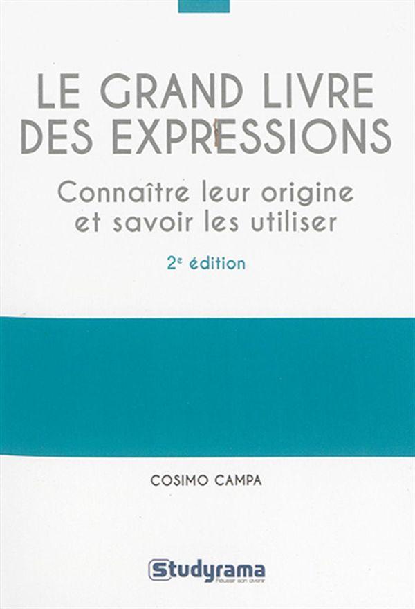 Le Grand livre des expressions : Connaître leur origine et savoir les utilser 2e édition